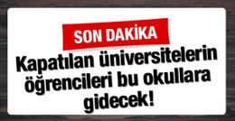 Kapatılan üniversitelerin öğrencileri bu okullara gidecek!