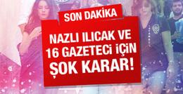 Nazlı Ilıcak ve 16 gazeteci için şok karar!