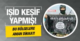 Terör örgütü IŞİD bu bölgelerde keşif yapmış dikkat!