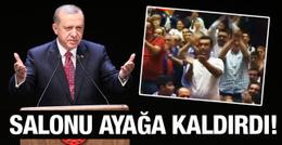 Erdoğan'ın sözleri salonu ayağa kaldırdı!