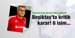 Beşiktaş'ta kritik karar! 6 futbolcu...
