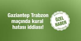 Gaziantepspor Trabzonspor maçında kural hatası var mı?