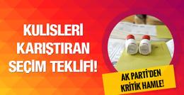 AK Parti'den kulisleri karıştıran seçim teklifi!