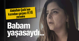 Abdullah Çatlı'nın kızından çarpıcı 15 Temmuz ve FETÖ açıklaması