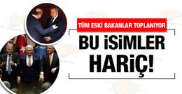 AK Parti'nin tüm eski bakanları toplanıyor ama bunlar hariç!