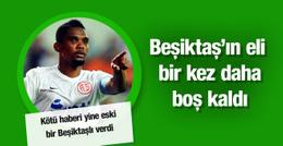 Beşiktaş Samuel Eto'o'yu bitiremedi!