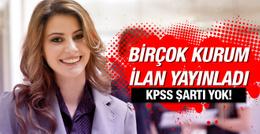 KPSS'siz memur alımı o kurumlar ilan yayınladı