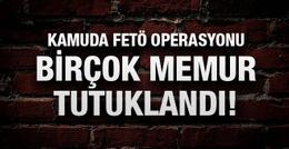 Kamuda FETÖ operasyonu birçok memur tutuklandı