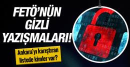 İşte FETÖ'nün gizli yazışmaları! Ankara'yı karıştıran listede kimler var