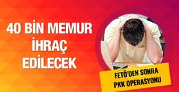 Kamuda PKK operasyonu 40 bin memur ihraç edilecek!