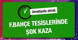 Fenerbahçe tesislerinde şok kaza! Ameliyata alındı