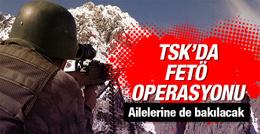 TSK'da büyük FETÖ operasyonu ailelerine de bakılacak!