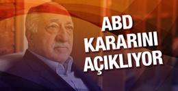 Gülen iade edilecek mi ABD kararını açıklıyor