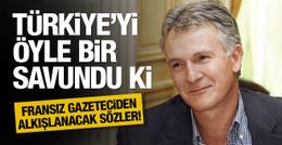 Fransız gazeteci Türkiye'yi öyle bir savundu ki...