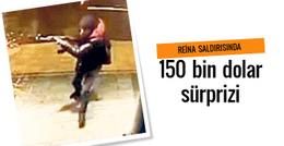 Reina saldırısında 150 bin dolar sürprizi