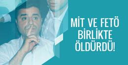 Demirtaş'tan şok iddia! MİT ve FETÖ birlikte öldürdü