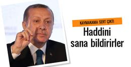Erdoğan'dan kaymakama: Haddini sana bildirirler