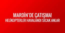 Mardin'de çatışma! Helikopterler havalandı sıcak anlar yaşanıyor