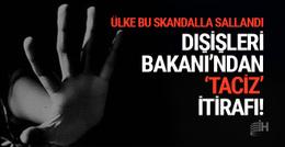 Büyük skandal: Dışişleri Bakanı'ndan 'taciz' itirafı!