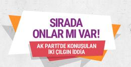 AK Parti kulislerinde konuşulan iki çılgın iddia
