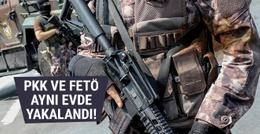 FETÖ ve PKK aynı evde yakalandı!