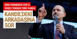 Soylu CHP'li vekili bombaladı! Kandil'deki arkadaşlarına sor