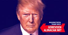 Washington'da Trump krizi! Görevden alınabilir mi?