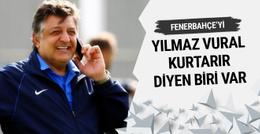 Fenerbahçe'yi Yılmaz Vural kurtarır diyen biri var...