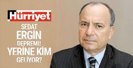 Hürriyet'te Sedat Ergin depremi! Yerine kim geliyor?