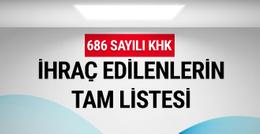 686 sayılı KHK ihraç edilenlerin tam listesi