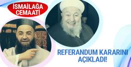 İsmailağa Cemaati referandum kararını açıkladı!