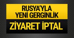 Rusya'yla Türkiye arasında ipler geriliyor! Ziyaret iptal
