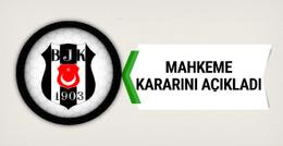 Mahkeme Beşiktaş kararını açıkladı!
