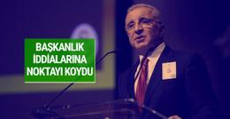 Ünal Aysal başkanlık iddialarına son noktayı koydu