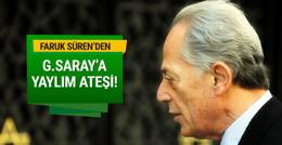 Faruk Süren'den Galatasaray'a yaylım ateşi