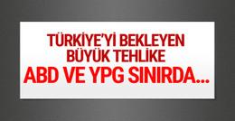 Sınırda Türkiye'yi bekleyen büyük tehlike! ABD ve YPG...