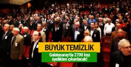 Galatasaray'da 2700 kişi üyelikten çıkarılacak!