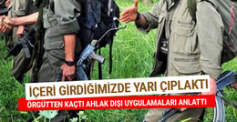 PKK'dan kaçan terörist anlattı: İçeri girdiğimizde yarı çıplaktı