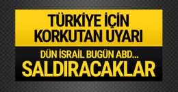 Dün İsrail bugün ABD! Korkutan Türkiye uyarısı