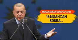 Erdoğan açıkladı: 16 Nisan'dan sonra...