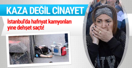 İstanbul'da yine hafriyat kamyonu cinayeti
