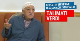 Gülen hakkında elde edilen son istihbarat: Talimatı verdi