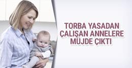 Torba yasadan çalışan annelere müjde çıktı