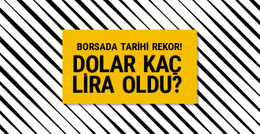 Dolar ne kadar oldu Borsa İstanbul'dan tarihi rekor