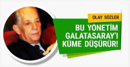 Faruk Süren: Bu yönetim G.Saray'ı küme düşürür