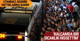 Utanmaz adam! Metrobüs sapığının yaptıklarına bakın!