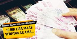 10 bin lira maaş veriyorlar ama çalışacak kimse yok