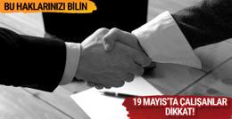 19 Mayıs tarihinde çalışacak olanlar dikkat işte haklar