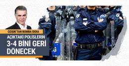Açıktaki polislerin binlercesi geri dönüyor!