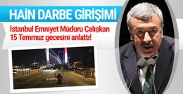 İstanbul Emniyet Müdürü Çalışkan, 15 Temmuz gecesini anlattı